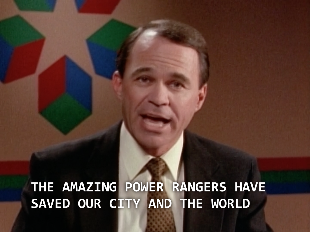"News anchor: ""The amazing Power Rangers have saved our city and the world..."""